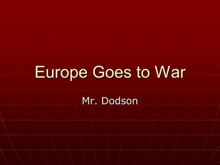 Europe Goes to War Mr. Dodson. Europe Goes to War How did the German invasion of Poland lead to war with Britain and France? How did the German invasion.