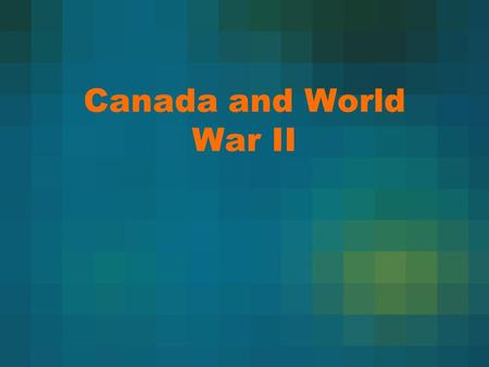 Canada and World War II. September 28-29, 1928: Munich Conference March 1939: Hitler took over Czechoslovakia August 23, 1939: Nazi-Soviet Non- Aggression.