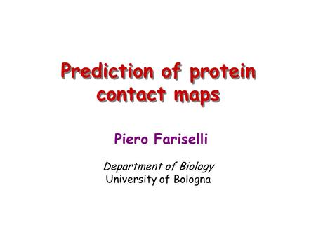 Prediction of protein contact maps Piero Fariselli Department of Biology University of Bologna.