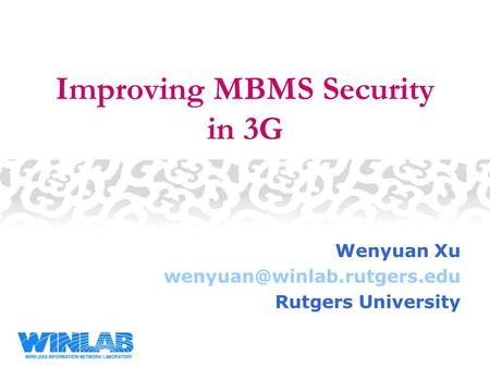 Improving MBMS Security in 3G Wenyuan Xu Rutgers University.