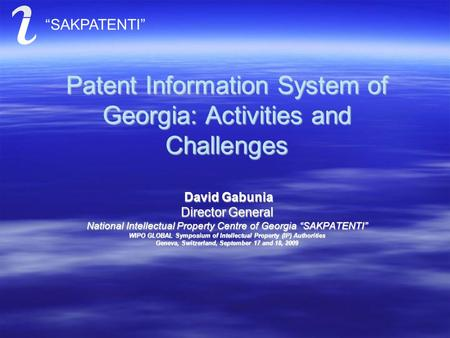 "Patent Information System of Georgia: Activities and Challenges David Gabunia Director General National Intellectual Property Centre of Georgia ""SAKPATENTI"""