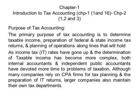 Chapter-1 Introduction to Tax Accounting (chp-1 (1and 16)- Chp-2 (1,2 and 3) Purpose of Tax Accounting: The primary purpose of tax accounting is to determine.