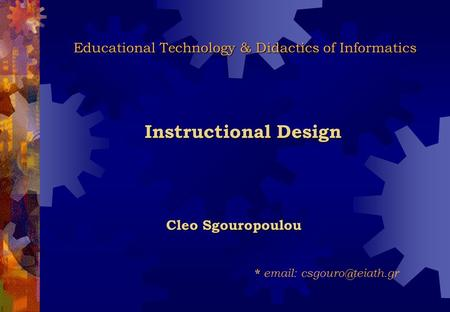 Cleo Sgouropoulou *   Educational Technology & Didactics of Informatics Educational Technology & Didactics of Informatics Instructional.