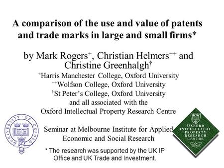 A comparison of the use and value of patents and trade marks in large and small firms* by Mark Rogers +, Christian Helmers ++ and Christine Greenhalgh.