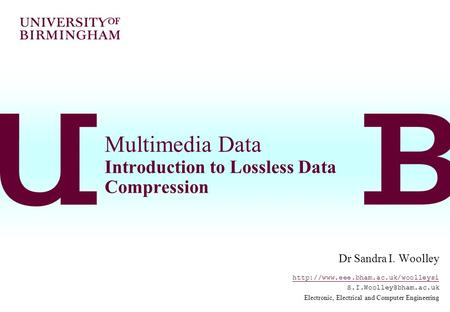 Multimedia Data Introduction to Lossless Data Compression Dr Sandra I. Woolley  Electronic, Electrical.