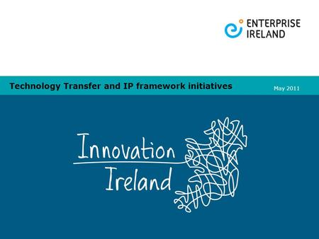 Technology Transfer and IP framework initiatives May 2011.