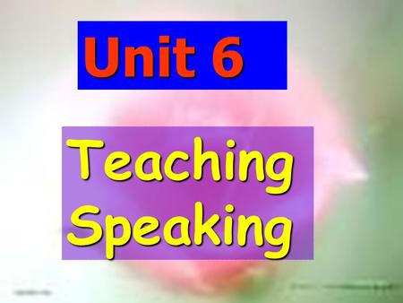 Unit 6 Teaching Speaking Do you think speaking is very important in language learning? Warming-up Questions (Wang: 156) Do you think speaking has been.
