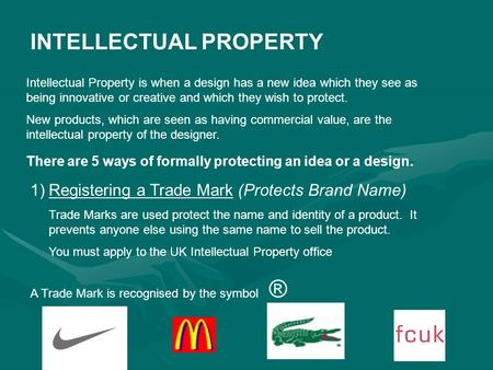INTELLECTUAL PROPERTY Intellectual Property is when a design has a new idea which they see as being innovative or creative and which they wish to protect.
