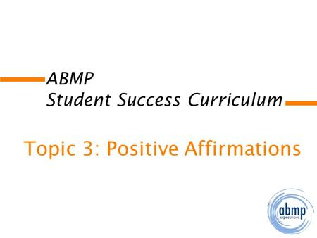 ABMP Student Success Curriculum Topic 3: Positive Affirmations.