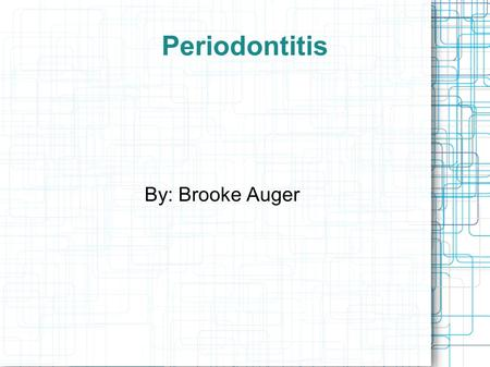 Periodontitis By: Brooke Auger. Periodontitis If you have periodontitis, then you need to get the necessary treatment and education to help restore and.