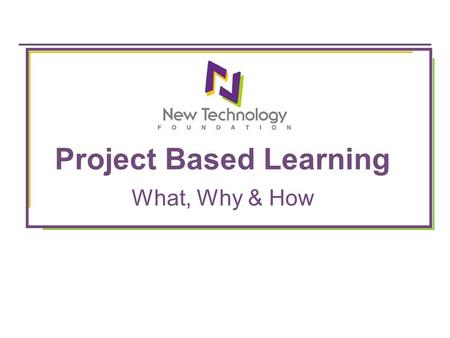 Project Based Learning What, Why & How. Objectives for Today Have you experience the beginning of a project (= Making your own project) Analyze your experience,