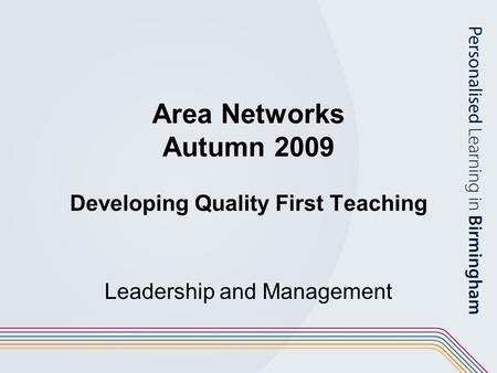 Area Networks Autumn 2009 Developing Quality First Teaching Leadership and Management.