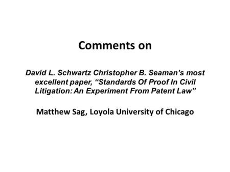 "Comments on David L. Schwartz Christopher B. Seaman's most excellent paper, ""Standards Of Proof In Civil Litigation: An Experiment From Patent Law"" Matthew."