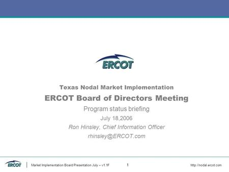 Market Implementation Board Presentation July – v1.1F 1  Texas Nodal Market Implementation ERCOT Board of Directors Meeting Program.