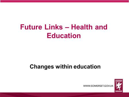 Future Links – Health and Education Changes within education.