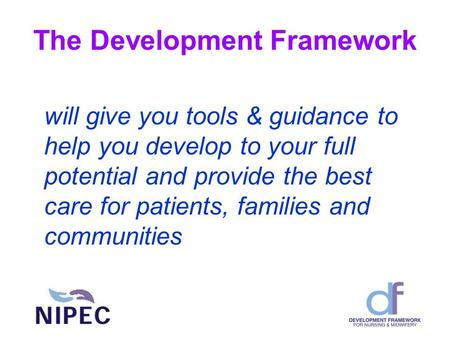 The Development Framework will give you tools & guidance to help you develop to your full potential and provide the best care for patients, families and.