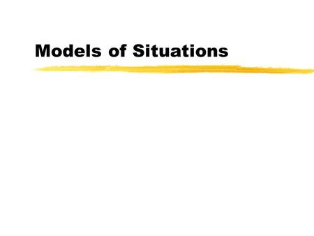 Models of Situations. A computer model of a system is a program and data which behaves like the real thing, e.g. a driving simulation, a graph of business.