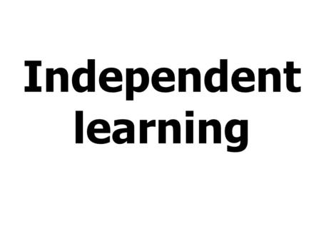 Independent learning. The research and thinking behind how we teach, learn and develop independent learners.