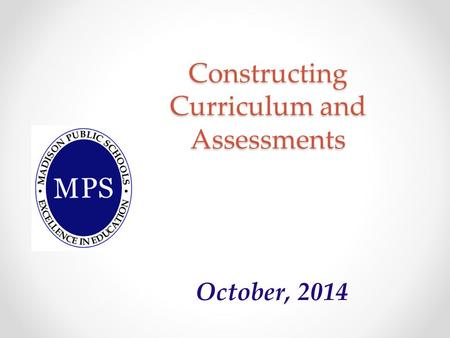 Constructing Curriculum and Assessments October, 2014.