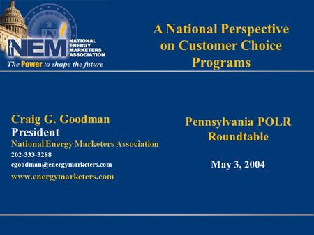 A National Perspective on Customer Choice Programs Craig G. Goodman President National Energy Marketers Association 202-333-3288
