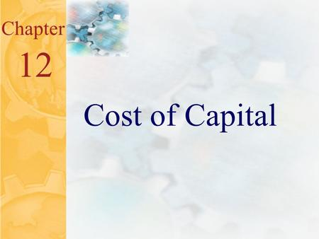12.0 Chapter 12 Cost of Capital. 12.1 Issues in Chapter 12 What is cost of capital? Why is cost of capital important? Know how to determine a firm's cost.