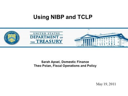 Using NIBP and TCLP May 19, 2011 Sarah Apsel, Domestic Finance Theo Polan, Fiscal Operations and Policy.