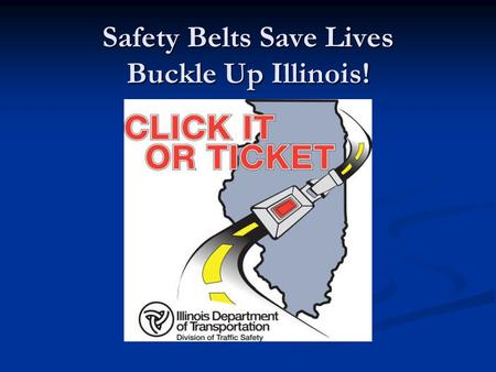 Safety Belts Save Lives Buckle Up Illinois!. Unrestrained Occupants in Frontal Crashes.