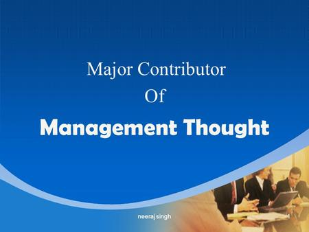 Major Contributor Of Management Thought 1neeraj singh.