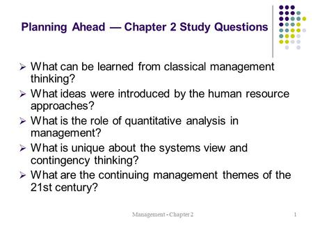 Management - Chapter 21 Planning Ahead — Chapter 2 Study Questions  What can be learned from classical management thinking?  What ideas were introduced.