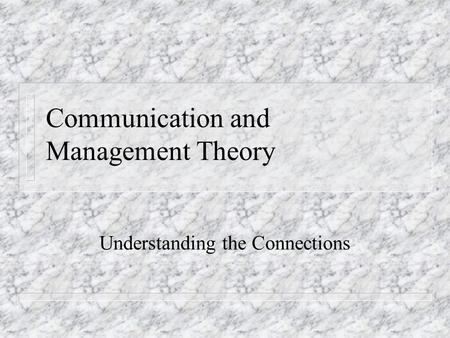 Communication and Management Theory Understanding the Connections.