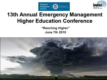 "13th Annual Emergency Management Higher Education Conference ""Reaching Higher"" June 7th 2010."