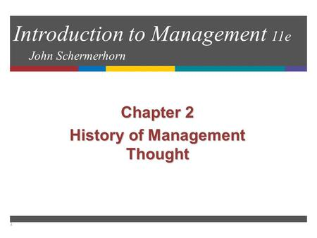 Introduction to Management 11e John Schermerhorn Chapter 2 History of Management Thought 1.