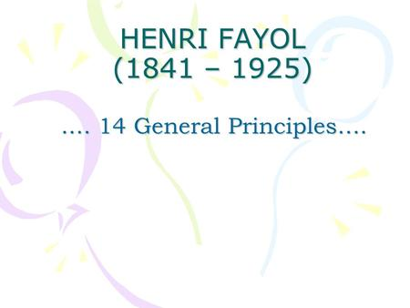 HENRI FAYOL (1841 – 1925).… 14 General Principles….