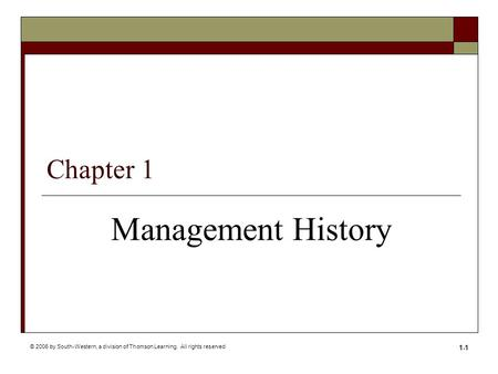 © 2006 by South-Western, a division of Thomson Learning. All rights reserved 1-1 Chapter 1 Management History.