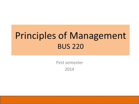 Principles of Management BUS 220 First semester 2014.