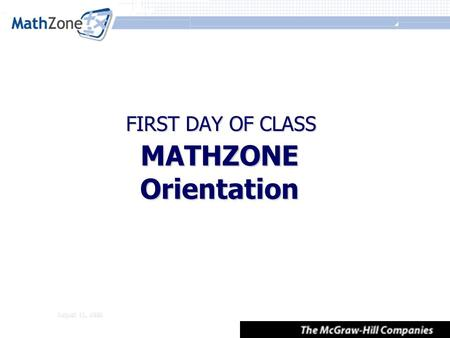 August 11, 2008 MATHZONE Orientation FIRST DAY OF CLASS.