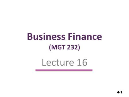 4-1 Business Finance (MGT 232) Lecture 16. 4-2 Required Return & Cost of Capital.