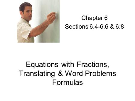Equations with Fractions, Translating & Word Problems Formulas Chapter 6 Sections 6.4-6.6 & 6.8.