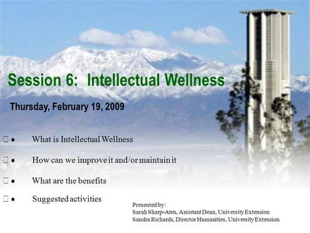 Session 6: Intellectual Wellness Thursday, February 19, 2009 Presented by: Sarah Sharp-Aten, Assistant Dean, University Extension Sandra Richards, Director.