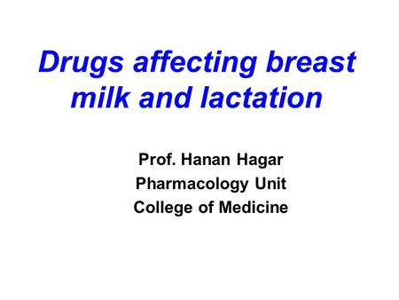 Drugs affecting breast milk and lactation Prof. Hanan Hagar Pharmacology Unit College of Medicine.