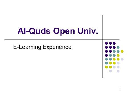 1 Al-Quds Open Univ. E-Learning Experience. 2 Projects Started Multimedia CDs Production of multimedia content packaged on CD for certain course topics.