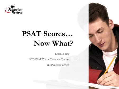 PSAT Scores… Now What? Rebekah Bing SAT/PSAT Private Tutor and Teacher The Princeton Review.