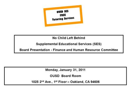 No Child Left Behind Supplemental Educational Services (SES) Board Presentation - Finance and Human Resource Committee Monday, January 31, 2011 OUSD Board.