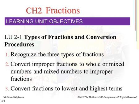 2-1 CH2 Fractions CH2. Fractions LU 2-1 LU 2-1 Types of Fractions and Conversion Procedures McGraw-Hill/Irwin ©2011 The McGraw-Hill Companies, All Rights.
