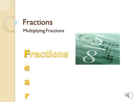 Fractions Multiplying Fractions Is multiplication repeated addition? 1/2 ∙ 5 = 1/2 ∙ 5/1 = 1 ∙ 5 = 5/ 2 ∙ 1 = 2 So 1/2 ∙ 5/1 = 5/2 Now let's make that.