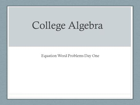 "College Algebra Equation Word Problems Day One. Do Now Solve the following problems for ""x"""