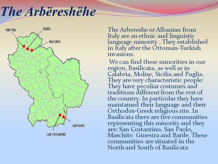 The Arbëreshëhe The Arbereshe or Albanian from Italy are an ethnic and linguistic language minority. They established in Italy after the Ottoman-Turkish.