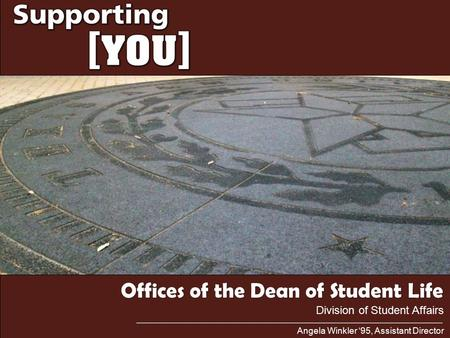 Offices of the Dean of Student Life Angela Winkler '95, Assistant Director Division of Student Affairs.