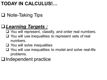 TODAY IN CALCULUS!…  Note-Taking Tips  Learning Targets :  You will represent, classify, and order real numbers.  You will use inequalities to represent.