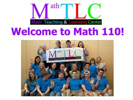 Welcome to Math 110!. Instructor: *** Email: *** Office: *** Phone: *** (or 232-1757, Math TLC office) Please note: We will NOT be using D2L for this.